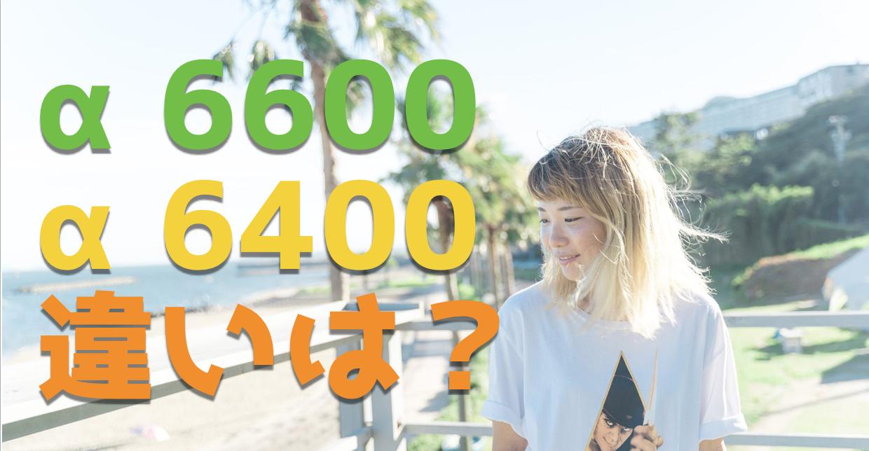 【YouTuber向け】SONY「α6600」「α6400」の3つの違いを紹介